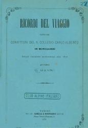 Ricordi del viaggio fatto dai convittori del R. Collegio Carlo Alberto in Moncalieri nelle vacanze autunnali del 1871