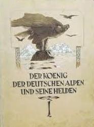 Der könig der deutschen Alpen und seine helden