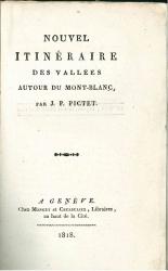 Nouvel itinéraire des vallées autour du Mont-Blanc, avec une carte topographique des environs de la source thermale découverte en 1806 près St. Gervais. Par J. P. Pictet