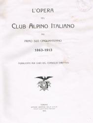 L'opera del Club alpino italiano nel suo primo cinquantennio 1863-1913