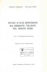 Rifugi d'alta montagna sul versante italiano del Monte Rosa : tesi in composizione architettonica / Giorgio Ingaramo e Pier Luigi Mora ; relatore Giuseppe Varaldo. Volume 1