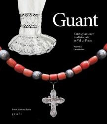 Guant : l'abbigliamento tradizionale in Val di Fassa / a cura di Fabio Chiocchetti ; testi: Letizia Soldà ... [et al.]. Vol. 2