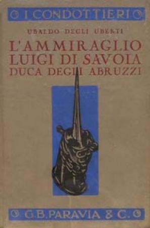 L'ammiraglio Luigi di Savoia duca degli Abruzzi