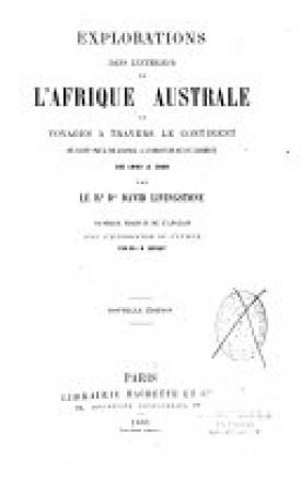 Explorations dans l'interieur de l'Afrique Australe et voyages a travers le continent de Saint-Paul de Loanda a l'embouchure du Zambese de 1840 a 1856
