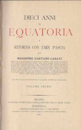 Dieci anni in Equatoria e ritorno con Emin Pascia / del maggiore Gaetano Casati. 1