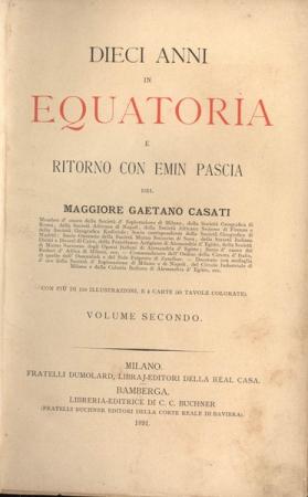 Dieci anni in Equatoria e ritorno con Emin Pascia / del maggiore Gaetano Casati. 2