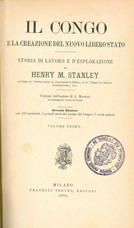 Il Congo e la creazione del nuovo libero stato : storia di lavoro e d'esplorazione / di Henry M. Stanley ; versione dall'inglese di A. Masson autorizzata dall'autore. 1
