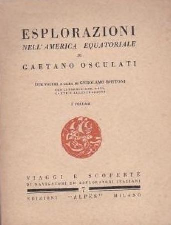 Esplorazioni nell'America equatoriale / di Gaetano Osculati ; a cura di Gerolamo Bottoni ; con introduzione, note, carte e illustrazioni. 1