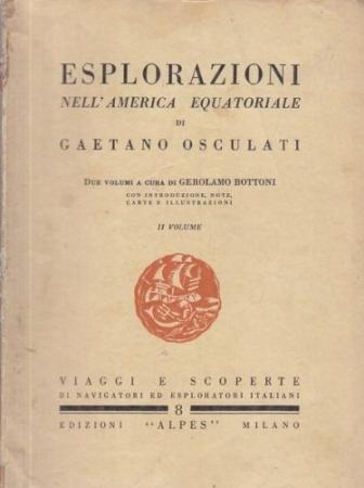 Esplorazioni nell'America equatoriale / di Gaetano Osculati ; a cura di Gerolamo Bottoni ; con introduzione, note, carte e illustrazioni. 2