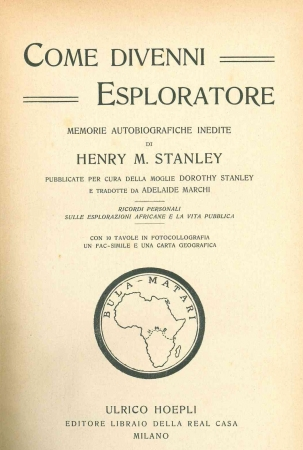 Come divenni esploratore / memorie autobiografiche inedite di Henry M. Stanley ; pubblicate per cura della moglie Dorothy Stanley e tradotte da Adelaide Marchi. [2]