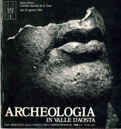 Archeologia in Valle d'Aosta: dal neolitico alla caduta dell'impero romano 3500 a. C - 5. sec. d.C.