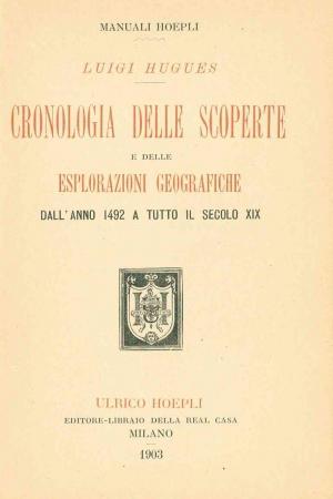 Cronologia delle scoperte e delle esplorazioni geografiche dall'anno 1492 a tutto il secolo 19.