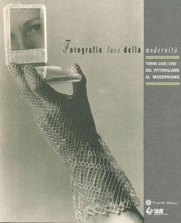 Fotografia luce della modernità: Torino 1920-1950: dal pittorialismo al modernismo