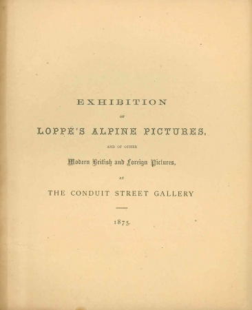 Exhibition of Loppé's Alpine pictures and of other modern British and foreign pictures at the Conduit Street Gallery