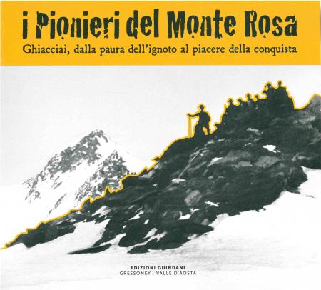 I pionieri del Monte Rosa, ghiacciai dalla paura dell'ignoto al piacere della conquista