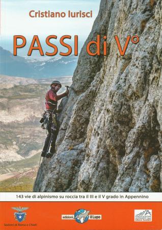 Passi di V°: l'Appennino centrale in 143 vie di alpinismo su roccia con difficoltà tra il III e il V+