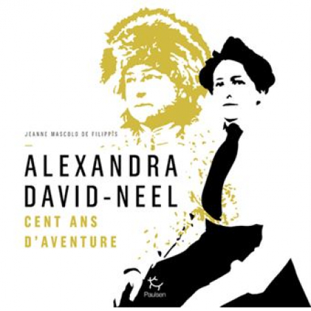 Alexandra David-Néel : cent ans d'aventure