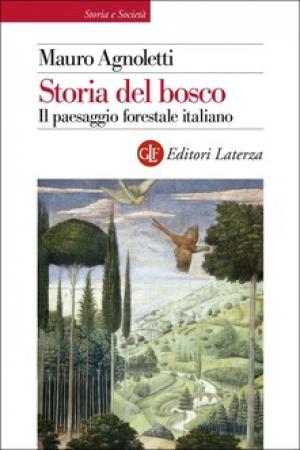 Storia del bosco : il paesaggio forestale italiano / Mauro Agnoletti.