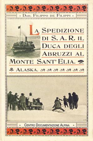 La spedizione di sua altezza reale il principe Luigi Amedeo di Savoia duca degli Abruzzi al monte Sant'Elia