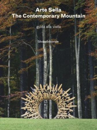 Arte Sella : the *contemporary mountain : guida alla visita