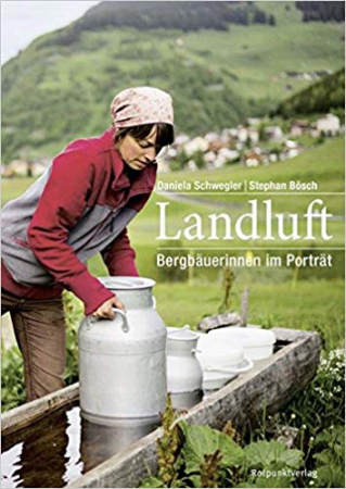 Landluft : Bergbäuerinnen im Porträt