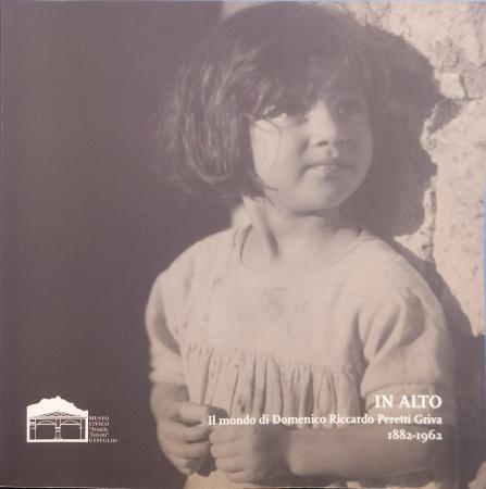 In alto : il mondo di Domenico Riccardo Peretti Griva, 1882-1962