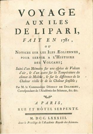 Voyage aux iles de Lipari, fait en 1781, ou Notices sur les iles Aeoliennes, pour servir a l'histoire des volcans; suivi d'un memoire sur une espece de volcan d'air, & d'un autre sur la temperature du climat de Malthe, & sur la difference de la chaleur reelle & de la chaleur sensible; par m. le commandeur Deodat de Dolomieu ...