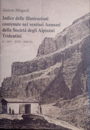 Indice delle illustrazioni contenute nei ventisei Annuari della Societa degli Alpinisti Tridentini