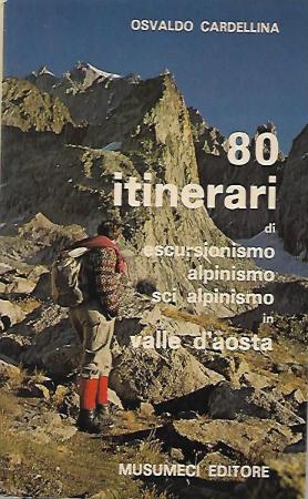 80 itinerari di escursionismo, alpinismo, sci-alpinismo in Valle d'Aosta