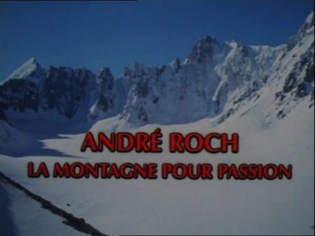 ANDRE' ROCH - LA MONTAGNE POUR PASSION