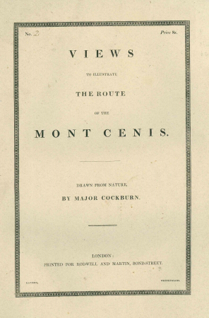 Views to illustrate the route of the Mont Cenis. Drawn from nature, by major Cockburn; and on stone, by C. Hullmandel
