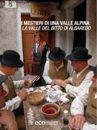 I mestieri di una valle alpina, la Valle del Bitto di Albaredo