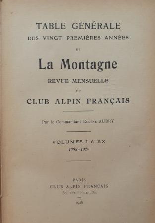 Table générale des vingt premières années de La montagne, revue mensuelle du Club alpin français