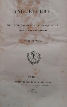 Angleterre / par MM. Léon Galibert et Clément Pellé. Tome premier