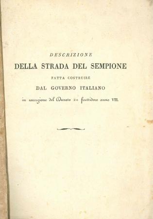 Descrizione della strada del Sempione fatta costruire dal Governo italiano in esecuzione del Decreto 20 fruttidoro anno VIII