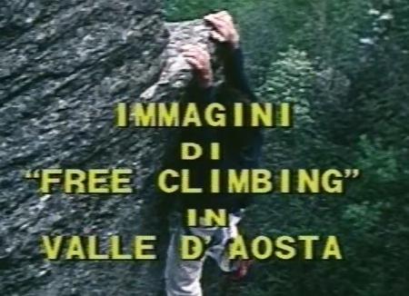 ARRAMPICATA LIBERA: IMMAGINI DI FREE-CLIMBING IN VALLE D'AOSTA CON QUALCHE DIVAGAZIONE... - A COME ALPINISMO
