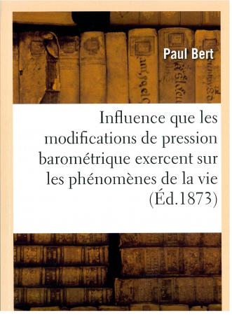 Recherches experimentales sur l'influence que les modifications dans la pression barométrique exercent sur les phénomenes de la vie